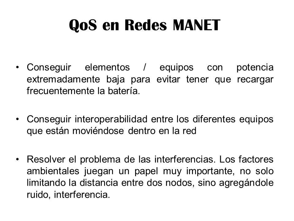 QoS en Redes MANET Conseguir elementos / equipos con potencia extremadamente baja para evitar tener que recargar frecuentemente la batería.