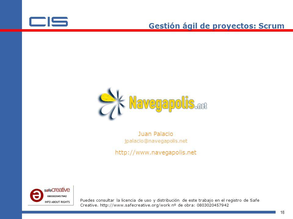 18 Gestión ágil de proyectos: Scrum Juan Palacio jpalacio@navegapolis.net http://www.navegapolis.net Puedes consultar la licencia de uso y distribució