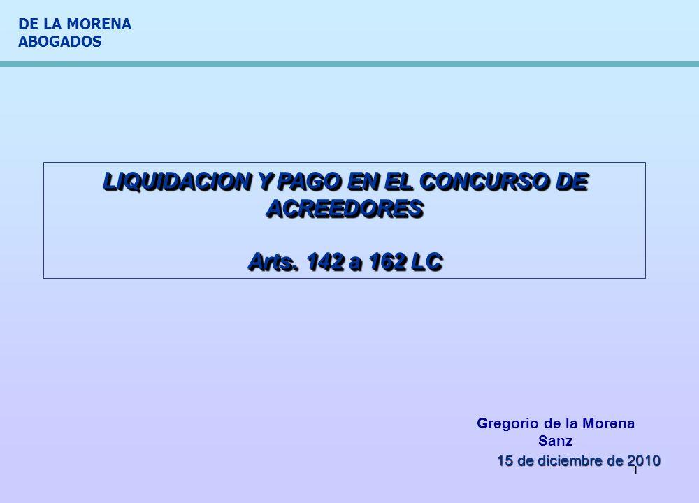 DE LA MORENA ABOGADOS 2 LIQUIDACION Y PAGO/CUESTIONES GENERALES LA FINALIDAD DEL CONCURSO DE ACREEDORES ES LA SATISFACCION DE LOS ACREEDORES O PAGO DE SUS CREDITOS BIEN A TRAVÉS DEL CONVENIO O DE LA LIQUIDACION.