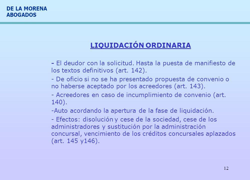 DE LA MORENA ABOGADOS 12 LIQUIDACIÓN ORDINARIA - El deudor con la solicitud. Hasta la puesta de manifiesto de los textos definitivos (art. 142). - De