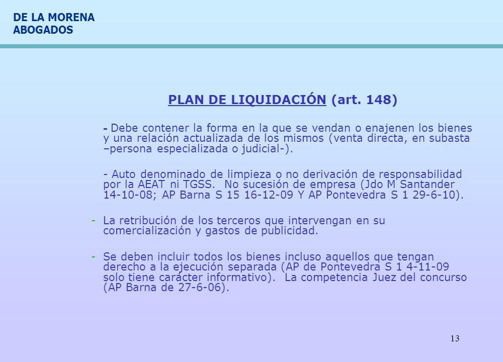 DE LA MORENA ABOGADOS 13 PLAN DE LIQUIDACIÓN (art. 148) - Debe contener la forma en la que se vendan o enajenen los bienes y una relación actualizada