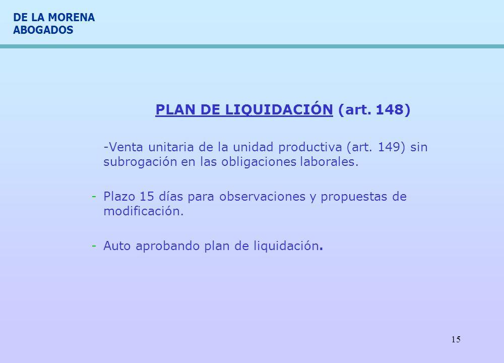 DE LA MORENA ABOGADOS 15 PLAN DE LIQUIDACIÓN (art. 148) -Venta unitaria de la unidad productiva (art. 149) sin subrogación en las obligaciones laboral
