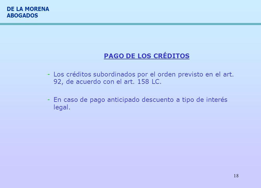 DE LA MORENA ABOGADOS 18 PAGO DE LOS CRÉDITOS -Los créditos subordinados por el orden previsto en el art. 92, de acuerdo con el art. 158 LC. -En caso