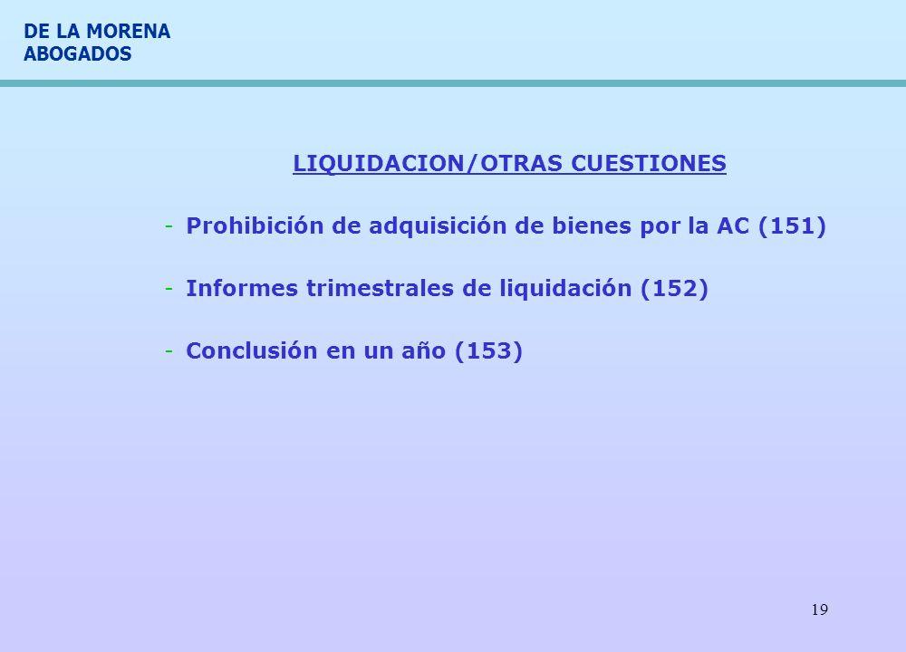 DE LA MORENA ABOGADOS 19 LIQUIDACION/OTRAS CUESTIONES -Prohibición de adquisición de bienes por la AC (151) -Informes trimestrales de liquidación (152