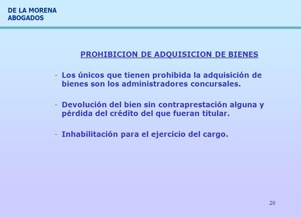 DE LA MORENA ABOGADOS 20 PROHIBICION DE ADQUISICION DE BIENES -Los únicos que tienen prohibida la adquisición de bienes son los administradores concur