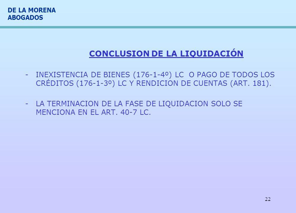 DE LA MORENA ABOGADOS 22 CONCLUSION DE LA LIQUIDACIÓN -INEXISTENCIA DE BIENES (176-1-4º) LC O PAGO DE TODOS LOS CRÉDITOS (176-1-3º) LC Y RENDICION DE