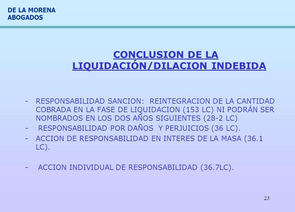 DE LA MORENA ABOGADOS 23 CONCLUSION DE LA LIQUIDACIÓN/DILACION INDEBIDA -RESPONSABILIDAD SANCION: REINTEGRACION DE LA CANTIDAD COBRADA EN LA FASE DE L