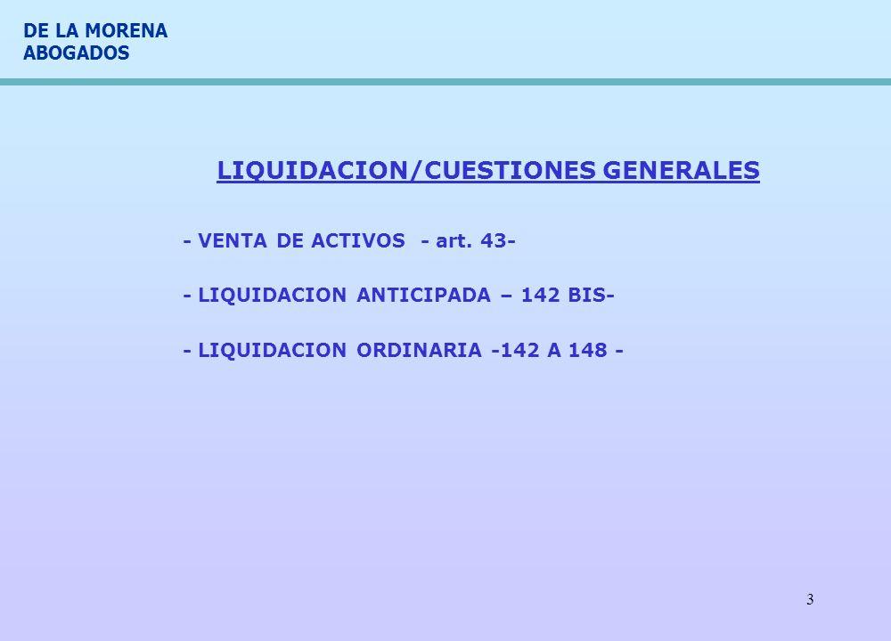 DE LA MORENA ABOGADOS 3 LIQUIDACION/CUESTIONES GENERALES - VENTA DE ACTIVOS - art. 43- - LIQUIDACION ANTICIPADA – 142 BIS- - LIQUIDACION ORDINARIA -14
