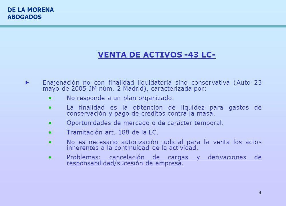 DE LA MORENA ABOGADOS 4 VENTA DE ACTIVOS -43 LC- Enajenación no con finalidad liquidatoria sino conservativa (Auto 23 mayo de 2005 JM núm. 2 Madrid),
