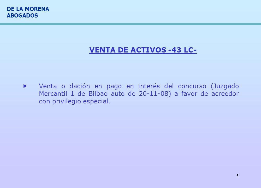 DE LA MORENA ABOGADOS 5 VENTA DE ACTIVOS -43 LC- Venta o dación en pago en interés del concurso (Juzgado Mercantil 1 de Bilbao auto de 20-11-08) a fav