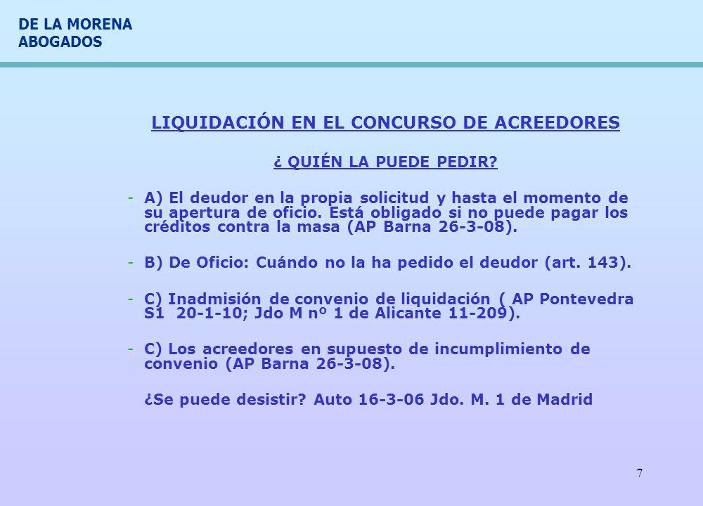 DE LA MORENA ABOGADOS 8 LIQUIDACIÓN EN EL CONCURSO DE ACREEDORES -EXISTEN DOS OPCIONES: -A) LIQUIDACIÓN ANTICIPADA.