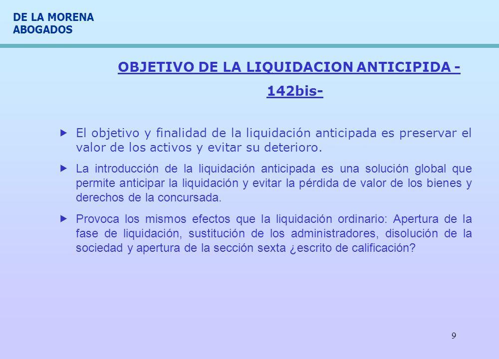DE LA MORENA ABOGADOS 9 OBJETIVO DE LA LIQUIDACION ANTICIPIDA - 142bis- El objetivo y finalidad de la liquidación anticipada es preservar el valor de