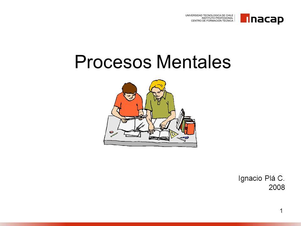 1 Procesos Mentales Ignacio Plá C. 2008