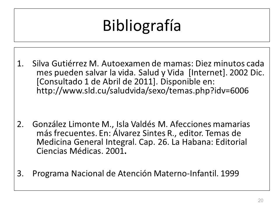 Bibliografía 1. Silva Gutiérrez M. Autoexamen de mamas: Diez minutos cada mes pueden salvar la vida. Salud y Vida [Internet]. 2002 Dic. [Consultado 1