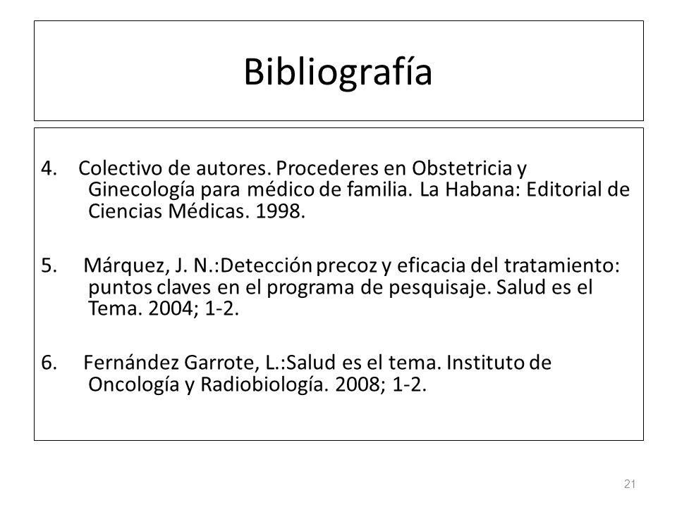 Bibliografía 4. Colectivo de autores. Procederes en Obstetricia y Ginecología para médico de familia. La Habana: Editorial de Ciencias Médicas. 1998.