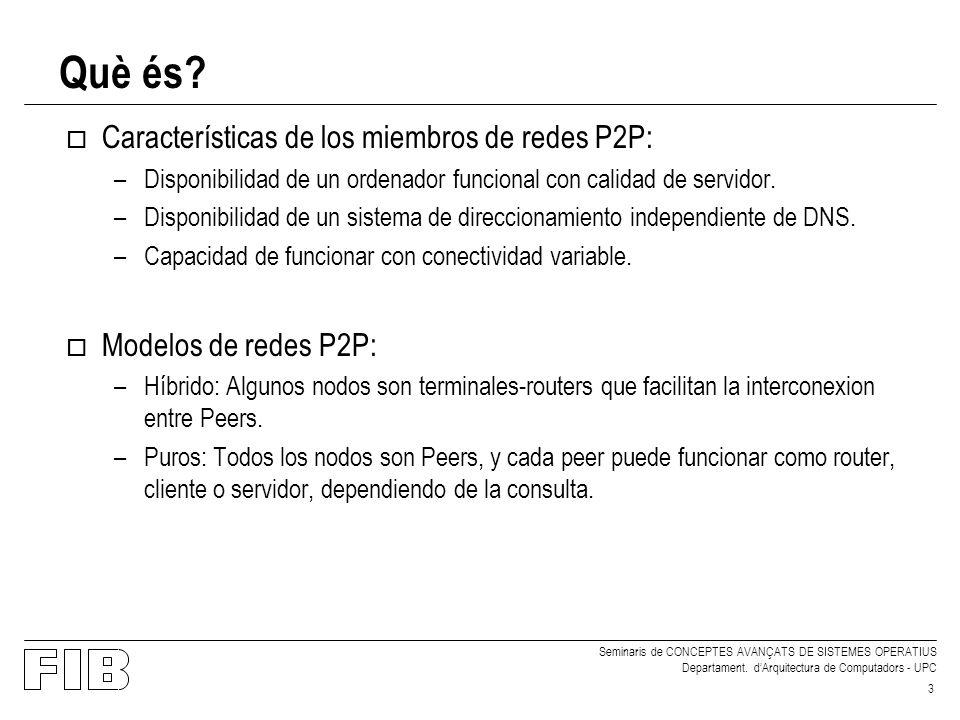 Seminaris de CONCEPTES AVANÇATS DE SISTEMES OPERATIUS Departament. dArquitectura de Computadors - UPC 3 o Características de los miembros de redes P2P