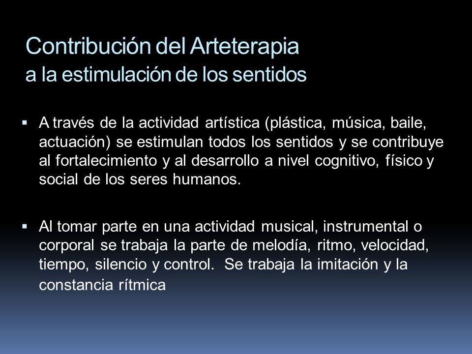 Contribución del Arteterapia a la estimulación de los sentidos A través de la actividad artística (plástica, música, baile, actuación) se estimulan to