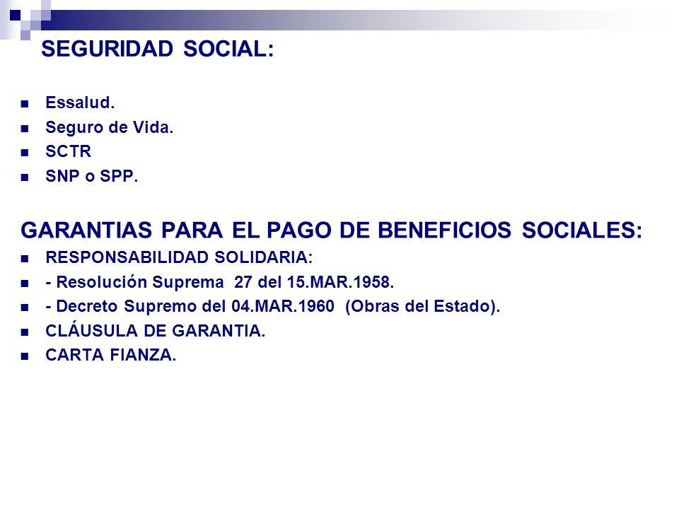 SEGURIDAD SOCIAL: Essalud. Seguro de Vida. SCTR SNP o SPP. GARANTIAS PARA EL PAGO DE BENEFICIOS SOCIALES: RESPONSABILIDAD SOLIDARIA: - Resolución Supr