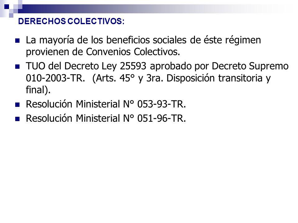DERECHOS COLECTIVOS: La mayoría de los beneficios sociales de éste régimen provienen de Convenios Colectivos. TUO del Decreto Ley 25593 aprobado por D