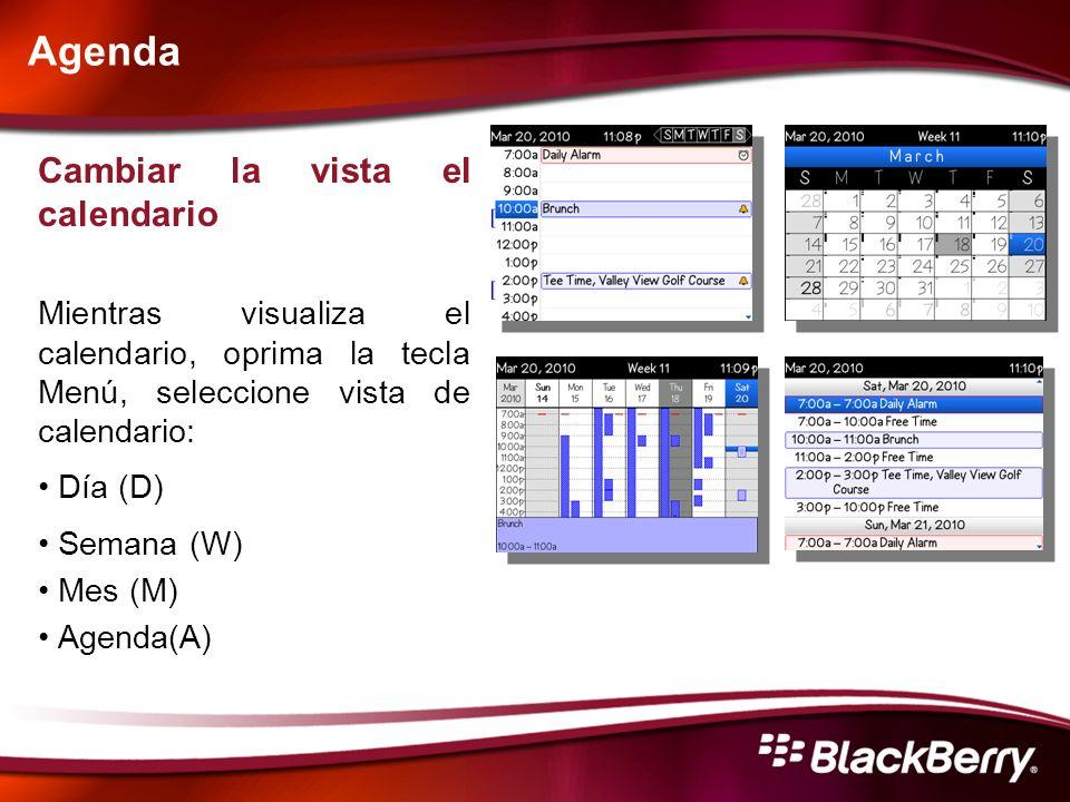 Agenda Cambiar la vista el calendario Mientras visualiza el calendario, oprima la tecla Menú, seleccione vista de calendario: Día (D) Semana (W) Mes (