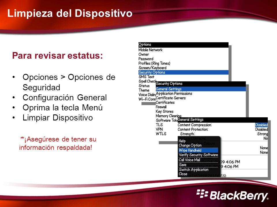 Limpieza del Dispositivo Para revisar estatus: Opciones > Opciones de Seguridad Configuración General Oprima la tecla Menú Limpiar Dispositivo **¡Aseg