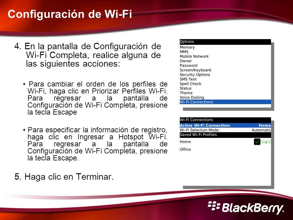 Configuración de Wi-Fi 4. En la pantalla de Configuración de Wi-Fi Completa, realice alguna de las siguientes acciones: Para cambiar el orden de los p