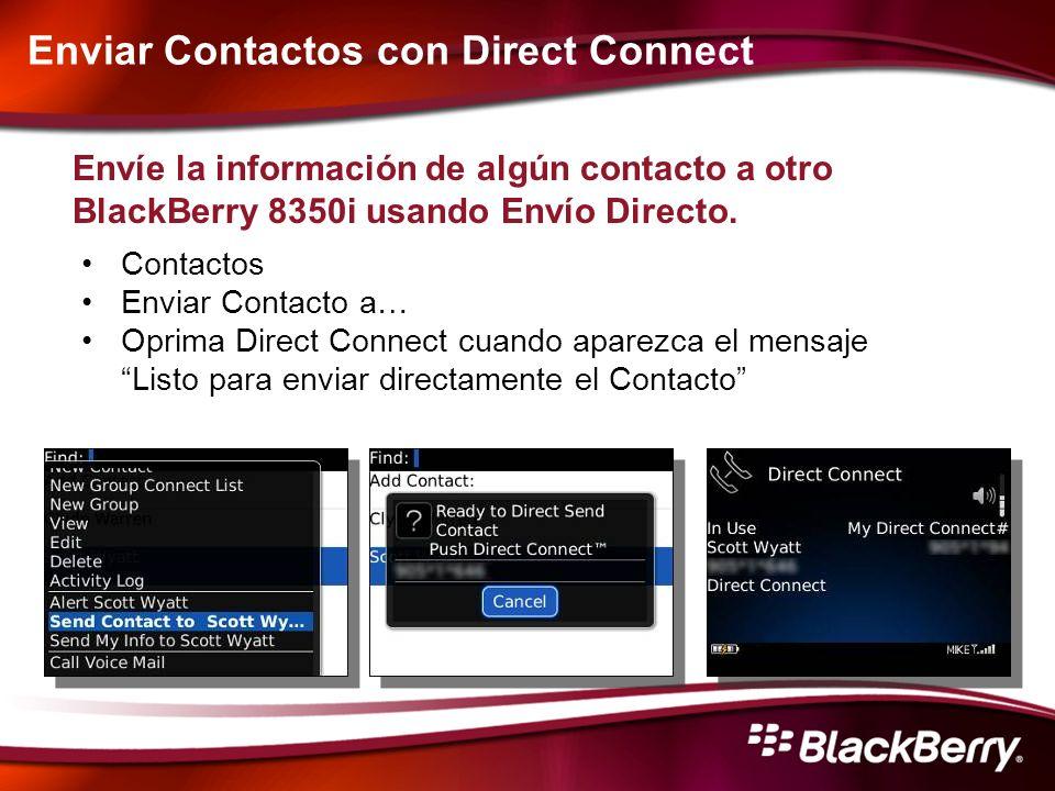 Enviar Contactos con Direct Connect Envíe la información de algún contacto a otro BlackBerry 8350i usando Envío Directo. Contactos Enviar Contacto a…