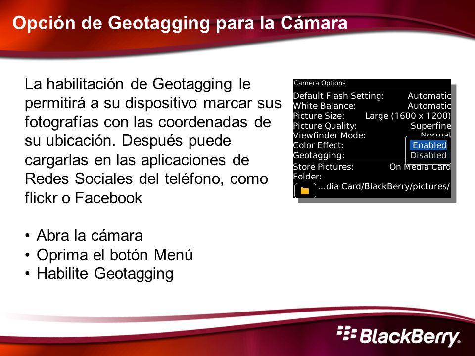 Opción de Geotagging para la Cámara La habilitación de Geotagging le permitirá a su dispositivo marcar sus fotografías con las coordenadas de su ubica