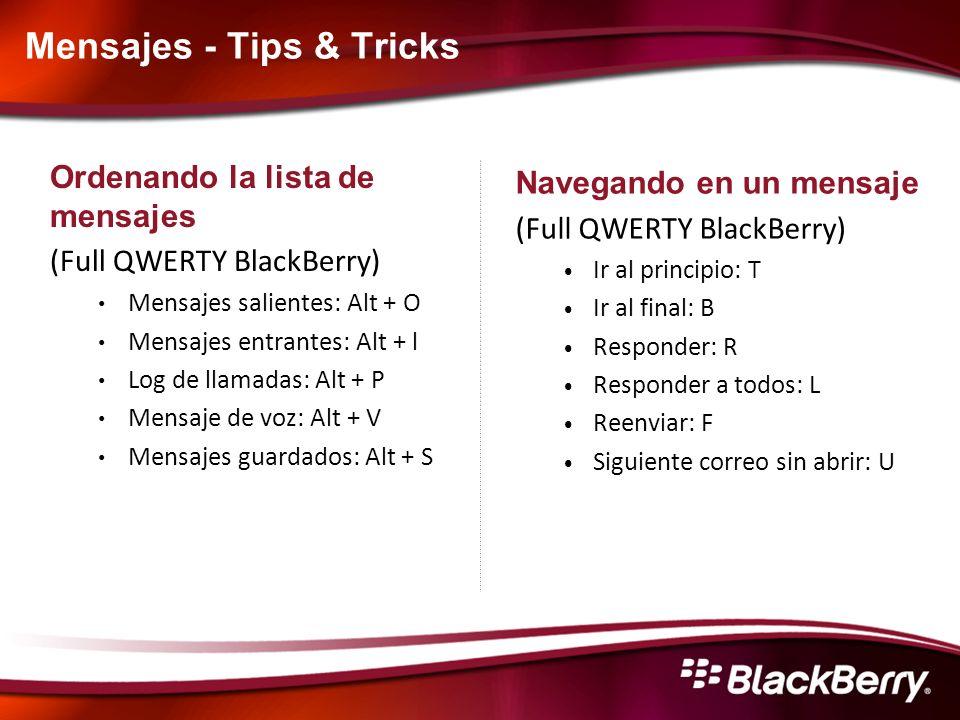 Mensajes - Tips & Tricks Ordenando la lista de mensajes (Full QWERTY BlackBerry) Mensajes salientes: Alt + O Mensajes entrantes: Alt + l Log de llamad