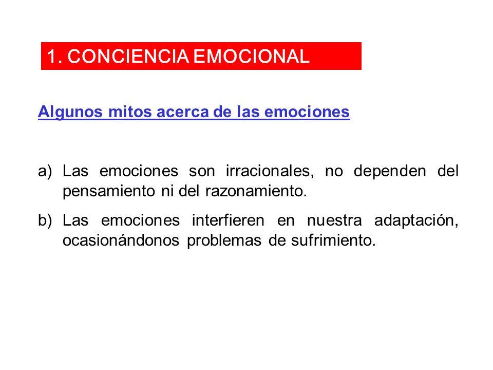Algunos mitos acerca de las emociones a)Las emociones son irracionales, no dependen del pensamiento ni del razonamiento. b)Las emociones interfieren e