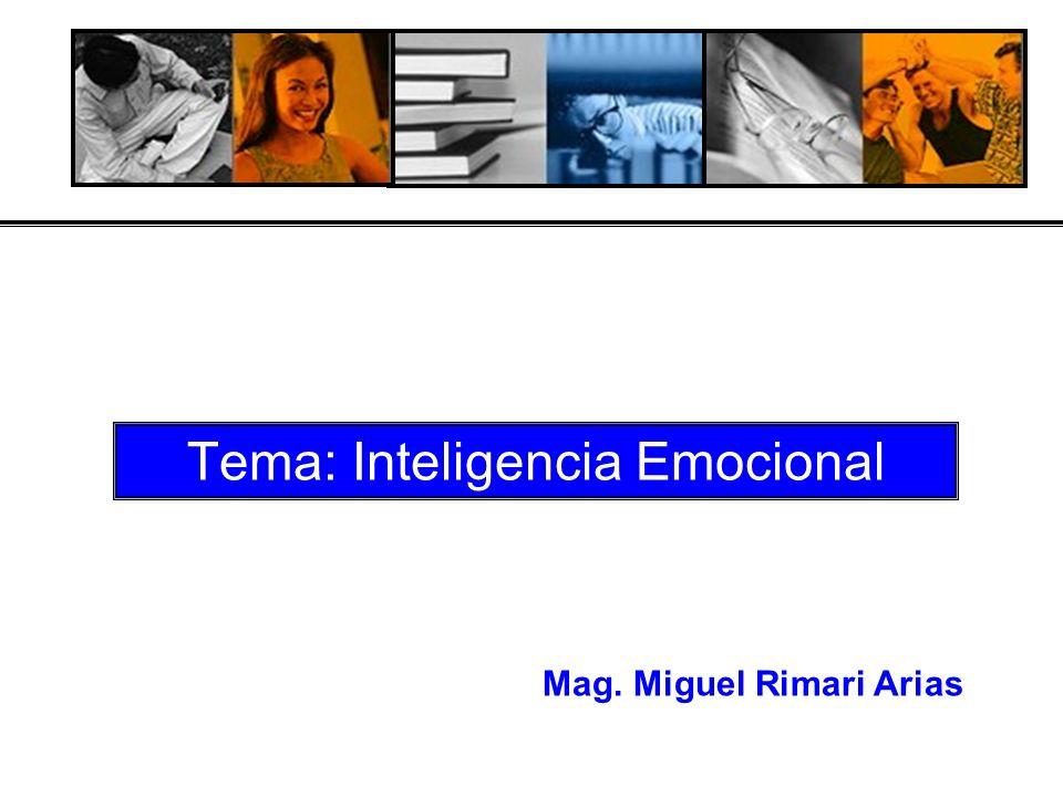 Tema: Inteligencia Emocional Mag. Miguel Rimari Arias