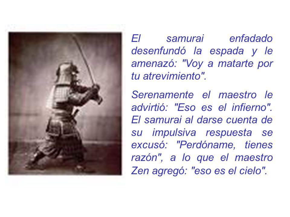 El samurai enfadado desenfundó la espada y le amenazó: