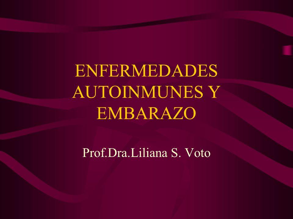 ENFERMEDADES AUTOINMUNES Y EMBARAZO Prof.Dra.Liliana S. Voto