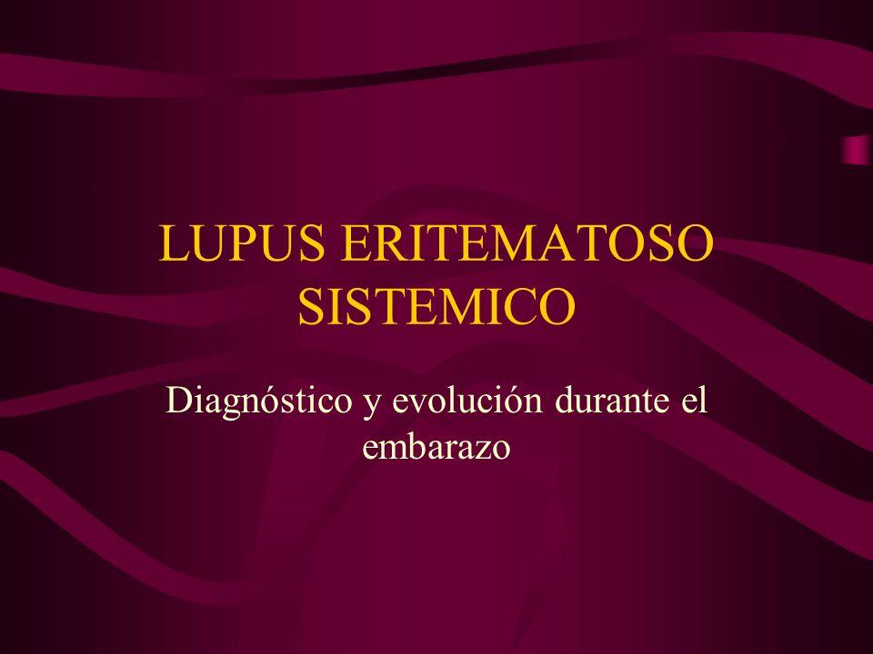 LUPUS ERITEMATOSO SISTEMICO Diagnóstico y evolución durante el embarazo