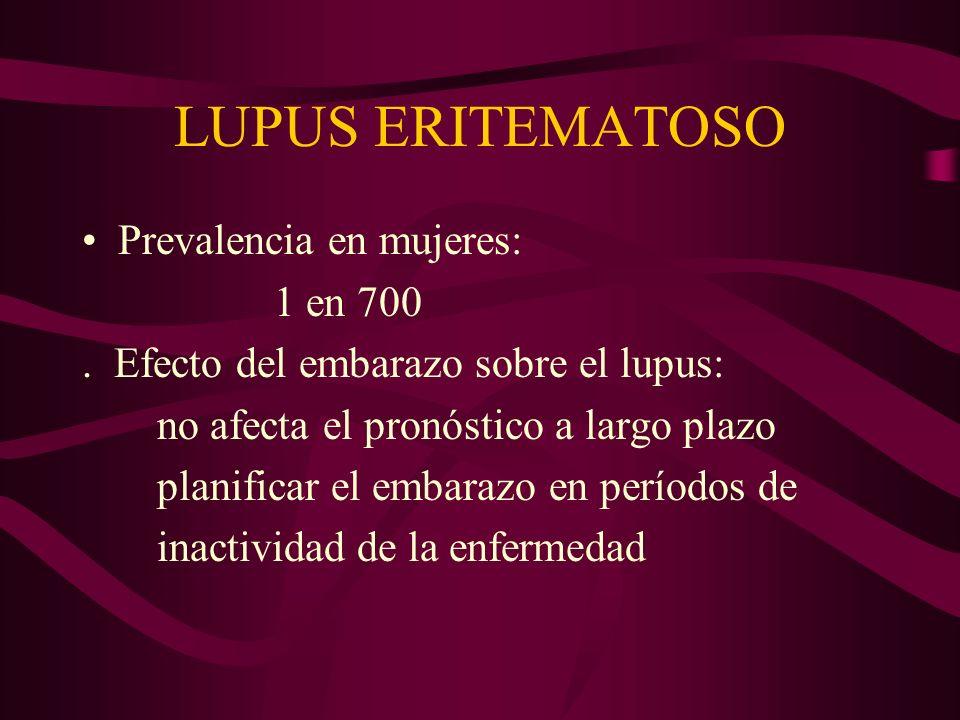 LUPUS ERITEMATOSO Prevalencia en mujeres: 1 en 700. Efecto del embarazo sobre el lupus: no afecta el pronóstico a largo plazo planificar el embarazo e