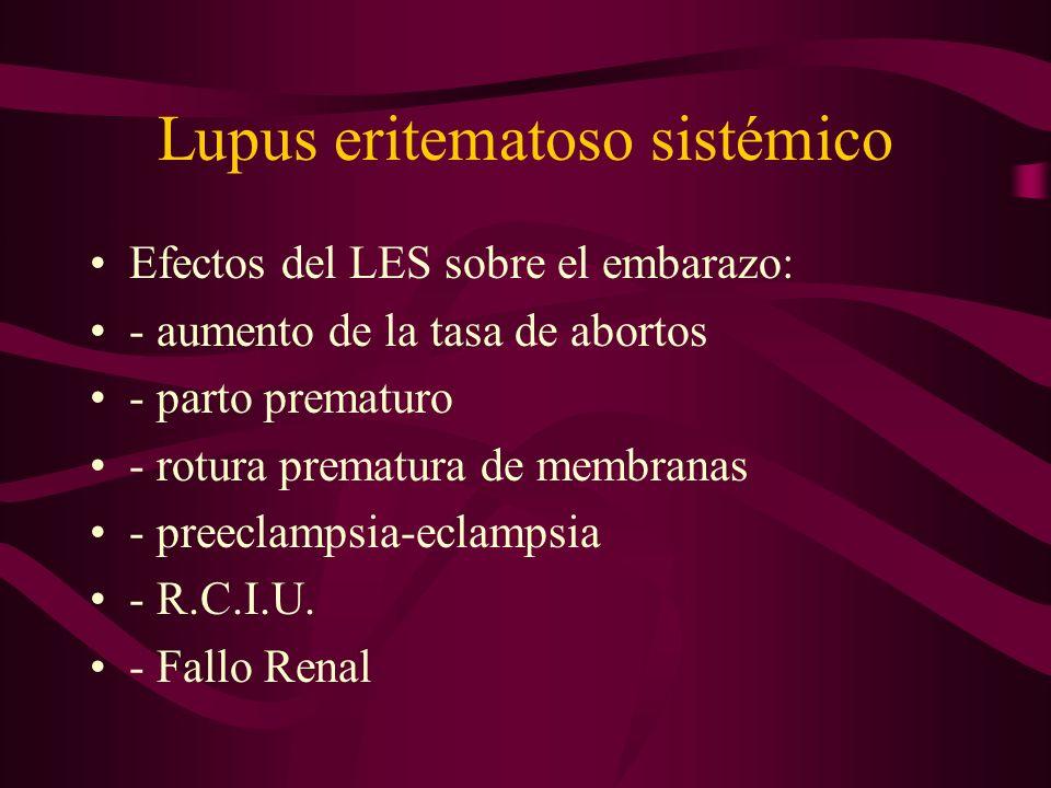 Lupus eritematoso sistémico Efectos del LES sobre el embarazo: - aumento de la tasa de abortos - parto prematuro - rotura prematura de membranas - pre