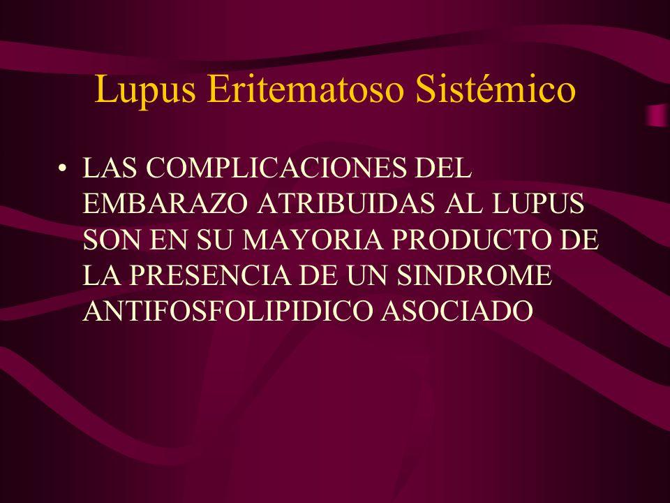 Lupus Eritematoso Sistémico LAS COMPLICACIONES DEL EMBARAZO ATRIBUIDAS AL LUPUS SON EN SU MAYORIA PRODUCTO DE LA PRESENCIA DE UN SINDROME ANTIFOSFOLIP