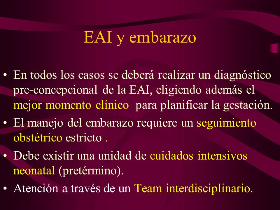 EAI y embarazo En todos los casos se deberá realizar un diagnóstico pre-concepcional de la EAI, eligiendo además el mejor momento clínico para planifi