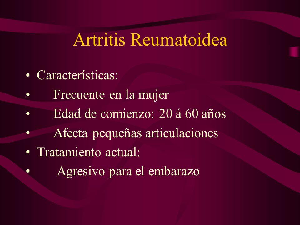 Artritis Reumatoidea Características: Frecuente en la mujer Edad de comienzo: 20 á 60 años Afecta pequeñas articulaciones Tratamiento actual: Agresivo