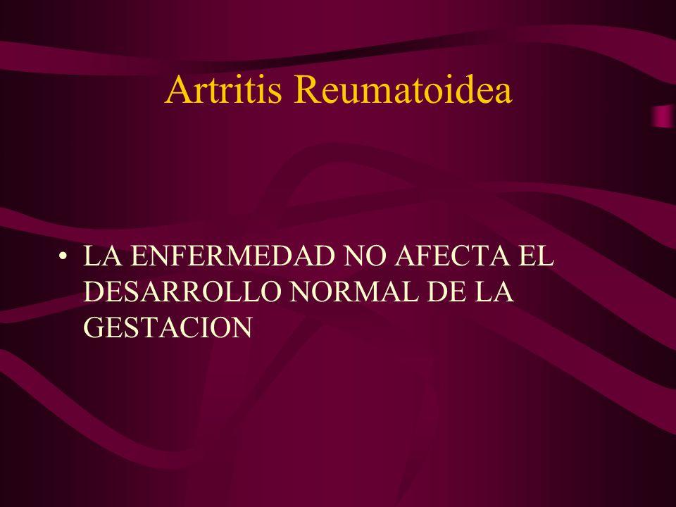 Artritis Reumatoidea LA ENFERMEDAD NO AFECTA EL DESARROLLO NORMAL DE LA GESTACION