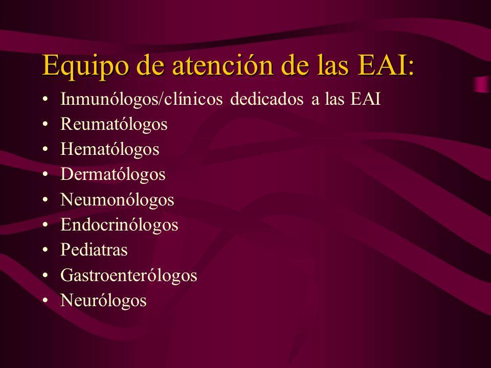 Equipo de atención de las EAI: Inmunólogos/clínicos dedicados a las EAI Reumatólogos Hematólogos Dermatólogos Neumonólogos Endocrinólogos Pediatras Ga