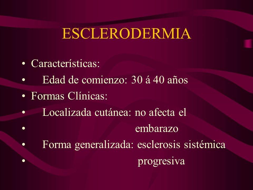 Características: Edad de comienzo: 30 á 40 años Formas Clínicas: Localizada cutánea: no afecta el embarazo Forma generalizada: esclerosis sistémica pr