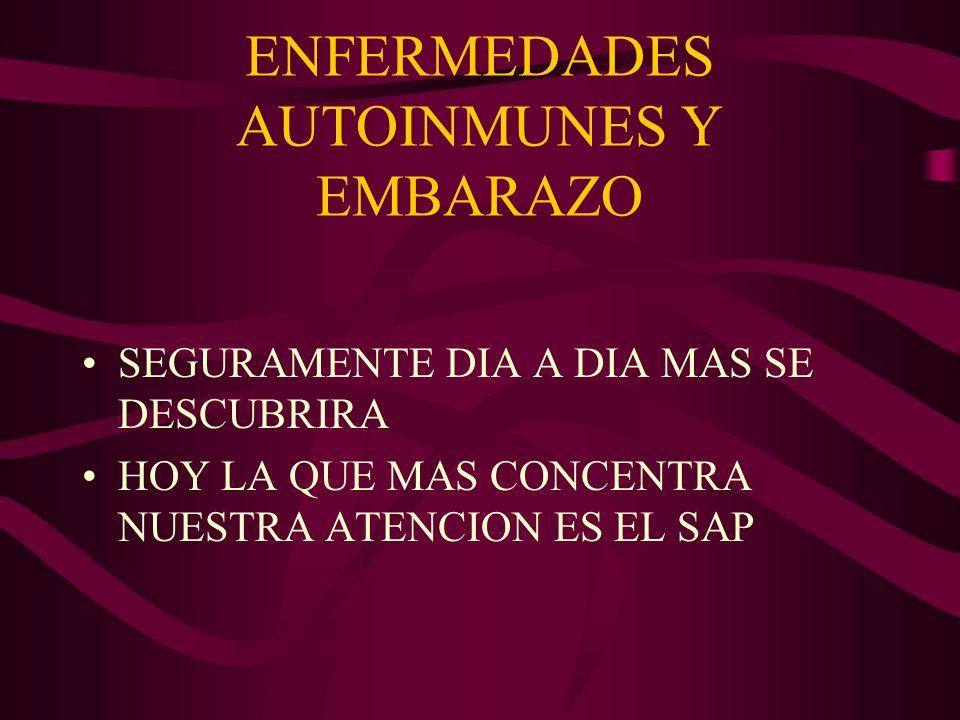 ENFERMEDADES AUTOINMUNES Y EMBARAZO SEGURAMENTE DIA A DIA MAS SE DESCUBRIRA HOY LA QUE MAS CONCENTRA NUESTRA ATENCION ES EL SAP