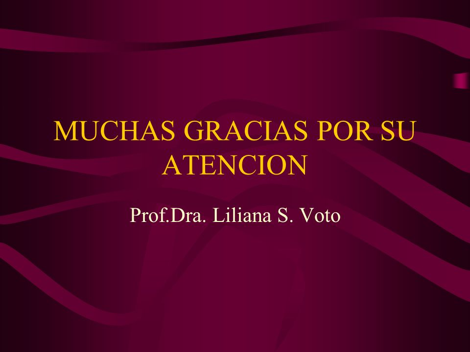 MUCHAS GRACIAS POR SU ATENCION Prof.Dra. Liliana S. Voto