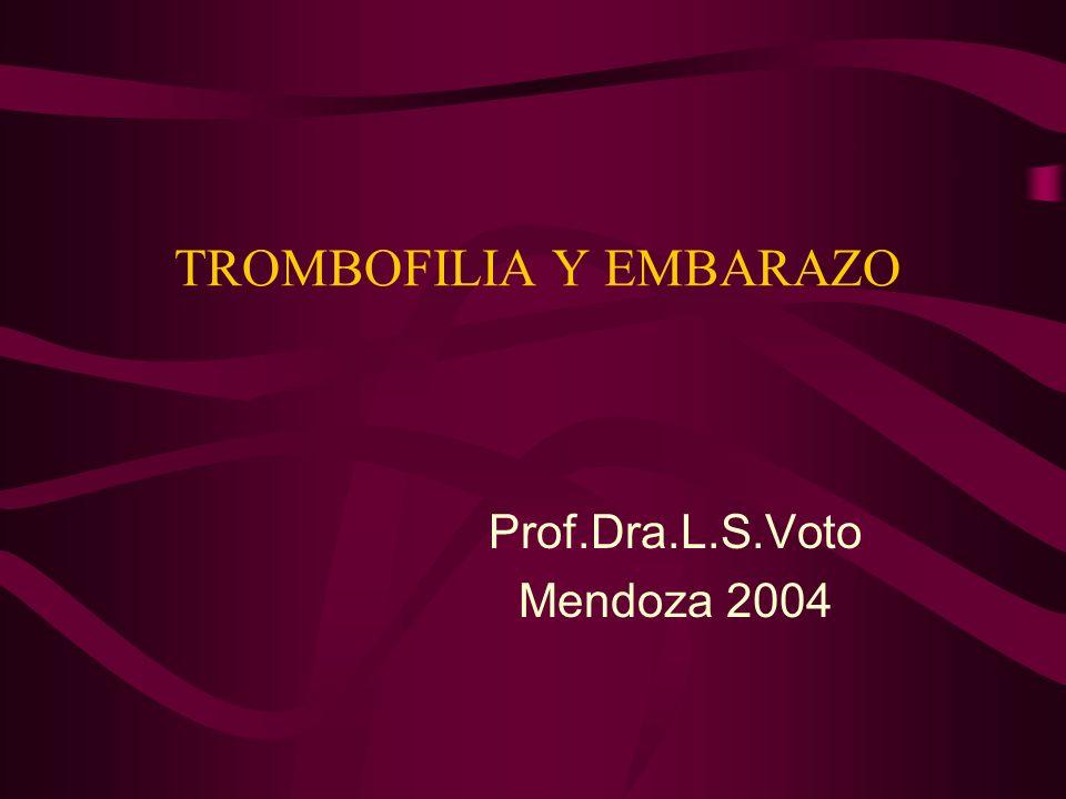 TROMBOFILIA Y EMBARAZO Prof.Dra.L.S.Voto Mendoza 2004
