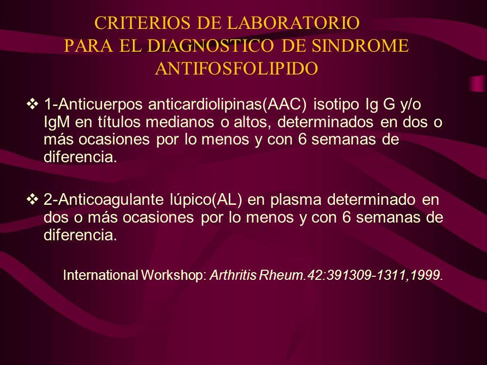 CRITERIOS DE LABORATORIO PARA EL DIAGNOSTICO DE SINDROME ANTIFOSFOLIPIDO 1-Anticuerpos anticardiolipinas(AAC) isotipo Ig G y/o IgM en títulos medianos