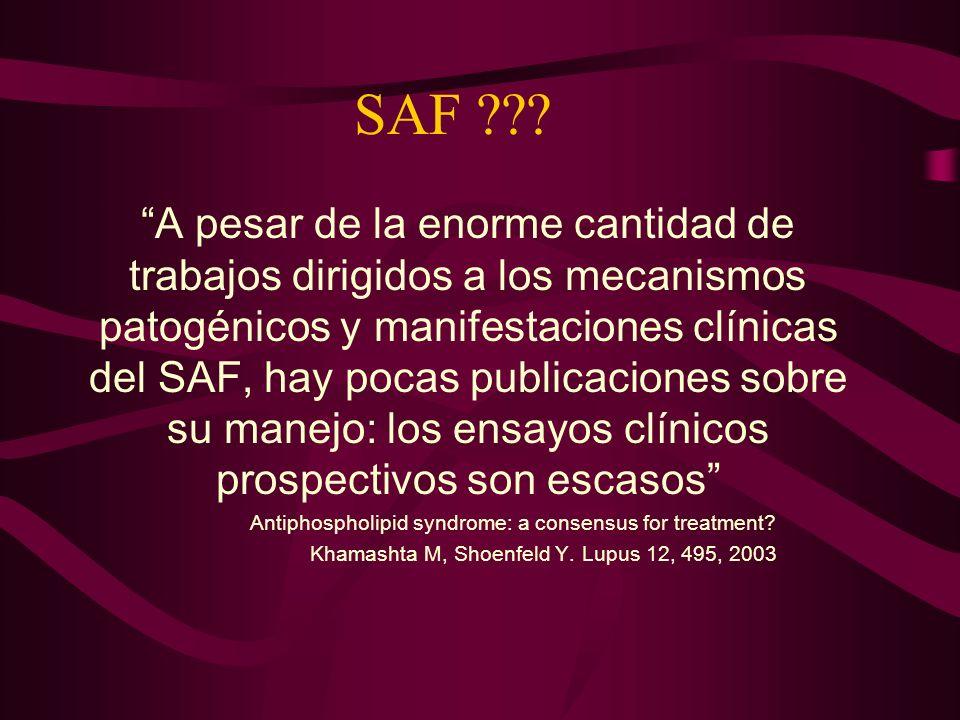 SAF ??? A pesar de la enorme cantidad de trabajos dirigidos a los mecanismos patogénicos y manifestaciones clínicas del SAF, hay pocas publicaciones s