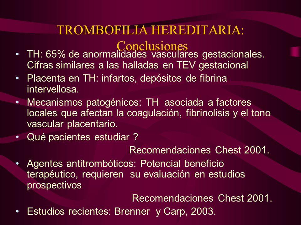 TROMBOFILIA HEREDITARIA: Conclusiones TH: 65% de anormalidades vasculares gestacionales. Cifras similares a las halladas en TEV gestacional Placenta e