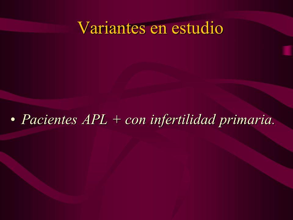Variantes en estudio Pacientes APL + con infertilidad primaria.Pacientes APL + con infertilidad primaria.