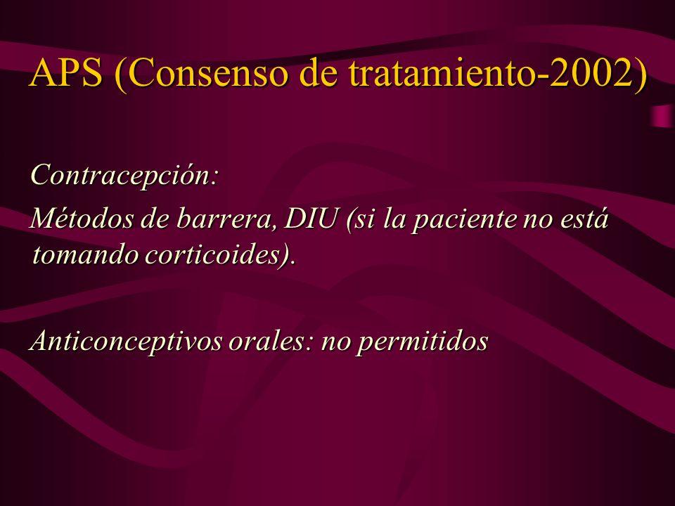 APS (Consenso de tratamiento-2002) Contracepción: Métodos de barrera, DIU (si la paciente no está tomando corticoides). Métodos de barrera, DIU (si la